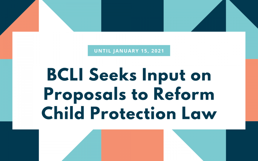 Until January 15, 2021 - BCLI Seeks Input on Proposals to Reform Child Protection Law