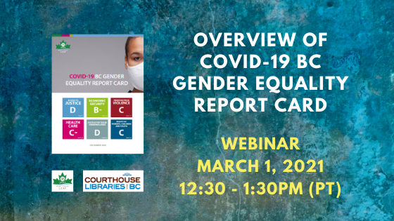 Overview of COVID-19 BC Gender Equality Report Card - A webinar on March 1, 2021, 12:30-1:30pm (PT)