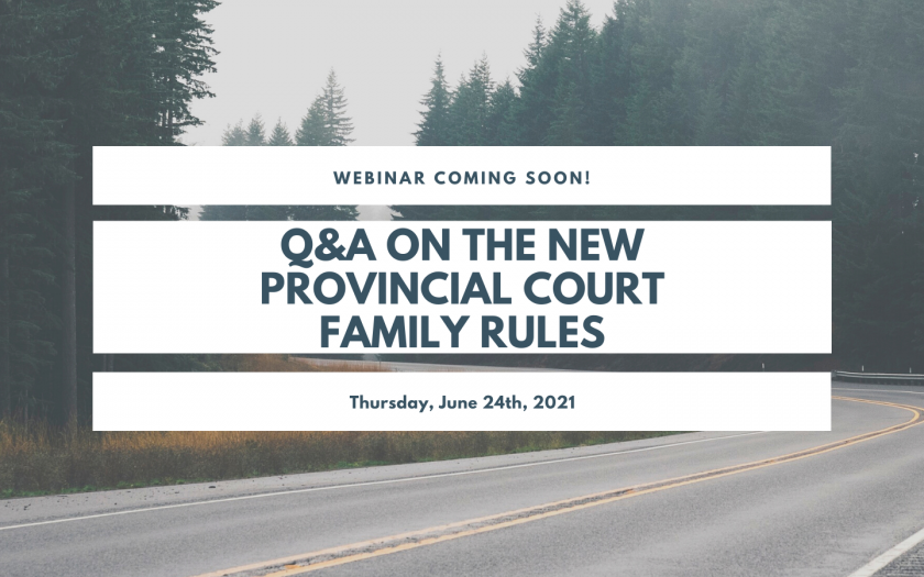 Webinar coming soon! Q&A on the new Provincial Court Family Rules.