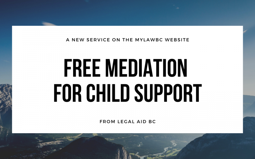 A new service on the MyLawBC website. Free mediation for child support from Legal Aid BC.