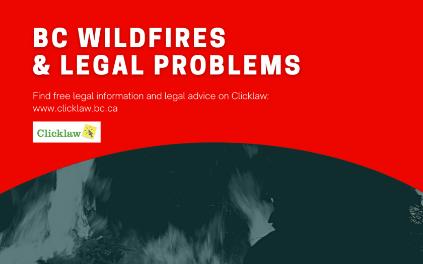 BC Wildfires & Legal Problems. Find free legal information and legal advice on Clicklaw: www.clicklaw.bc.ca.