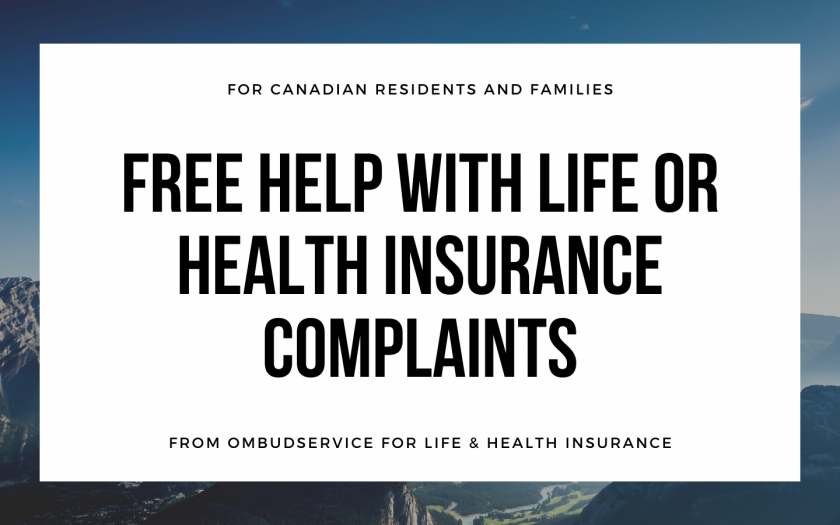 For Canadian residents and families. Free help with life or health insurance complaints. From OmbudService for Life & Health Insurance.